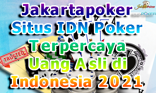 Jakartapoker Situs IDN Poker Terpercaya Uang Asli di Indonesia 2021
